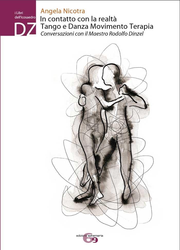 """""""In contatto con la realtà. Tango e Danza Movimeno Terapia. Conversazioni con il maestro Rodolfo Dinzel"""" di Angela Nicotra"""