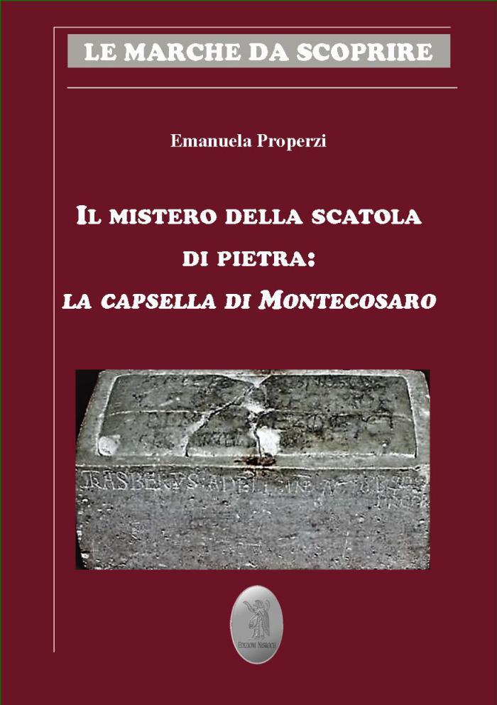 IL MISTERO DELLA SCATOLA DI PIETRA: LA CAPSELLA DI MONTECOSARO
