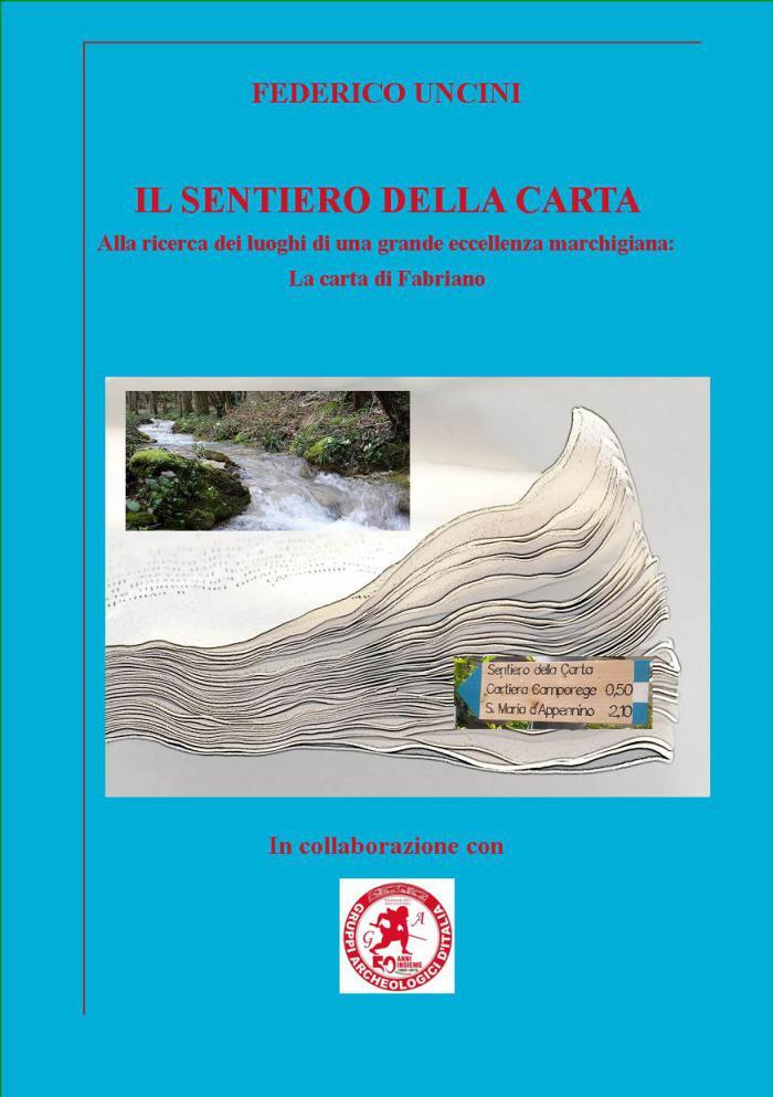 IL SENTIERO DELLA CARTA I luoghi di una grande eccellenza marchigiana:La Carta di Fabriano.