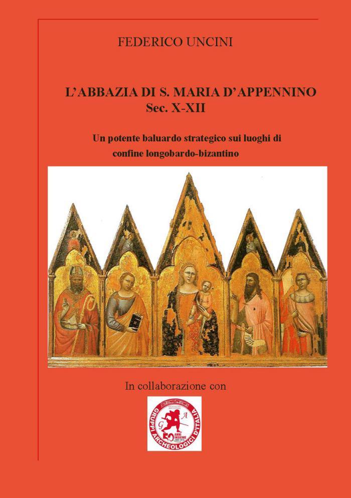 L'ABBAZIA DI S.MARIA D'APPENNINO-Sec. X-XII Un potente baluardo strategico sui luoghi di confine longobardo-bizantino.