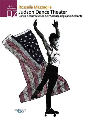 """""""Judson Dance Theater. Danza e controcultura nell'America degli anni Sessanta"""" – Rossella Mazzaglia"""