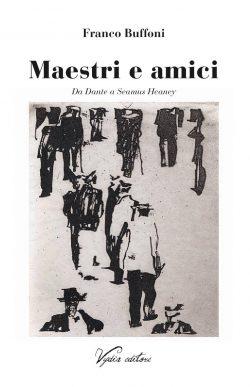 """""""Maestri e amici"""" – Franco Buffoni"""