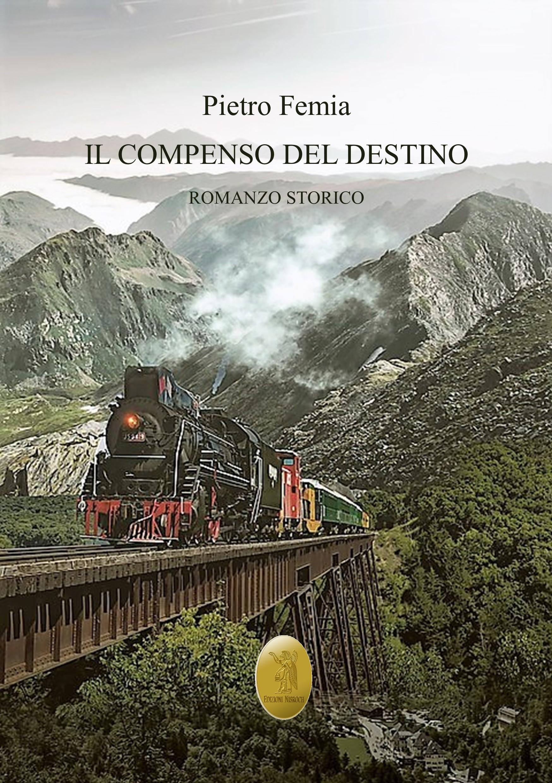 """""""IL COMPENSO DEL DESTINO"""" – Romanzo storico di Pietro Femia"""