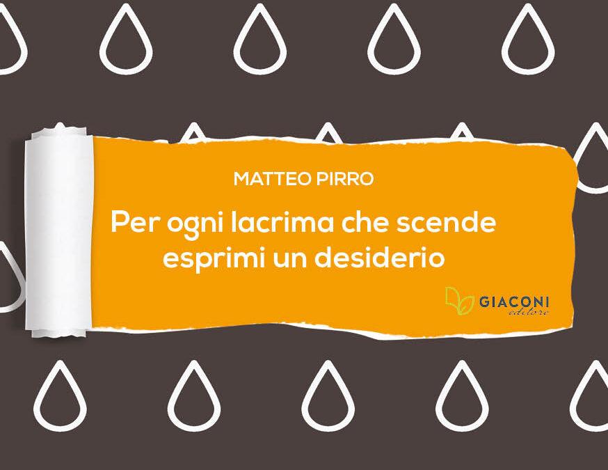 """""""Per ogni lacrima che scende esprimi un desiderio"""" – Matteo Pirro"""