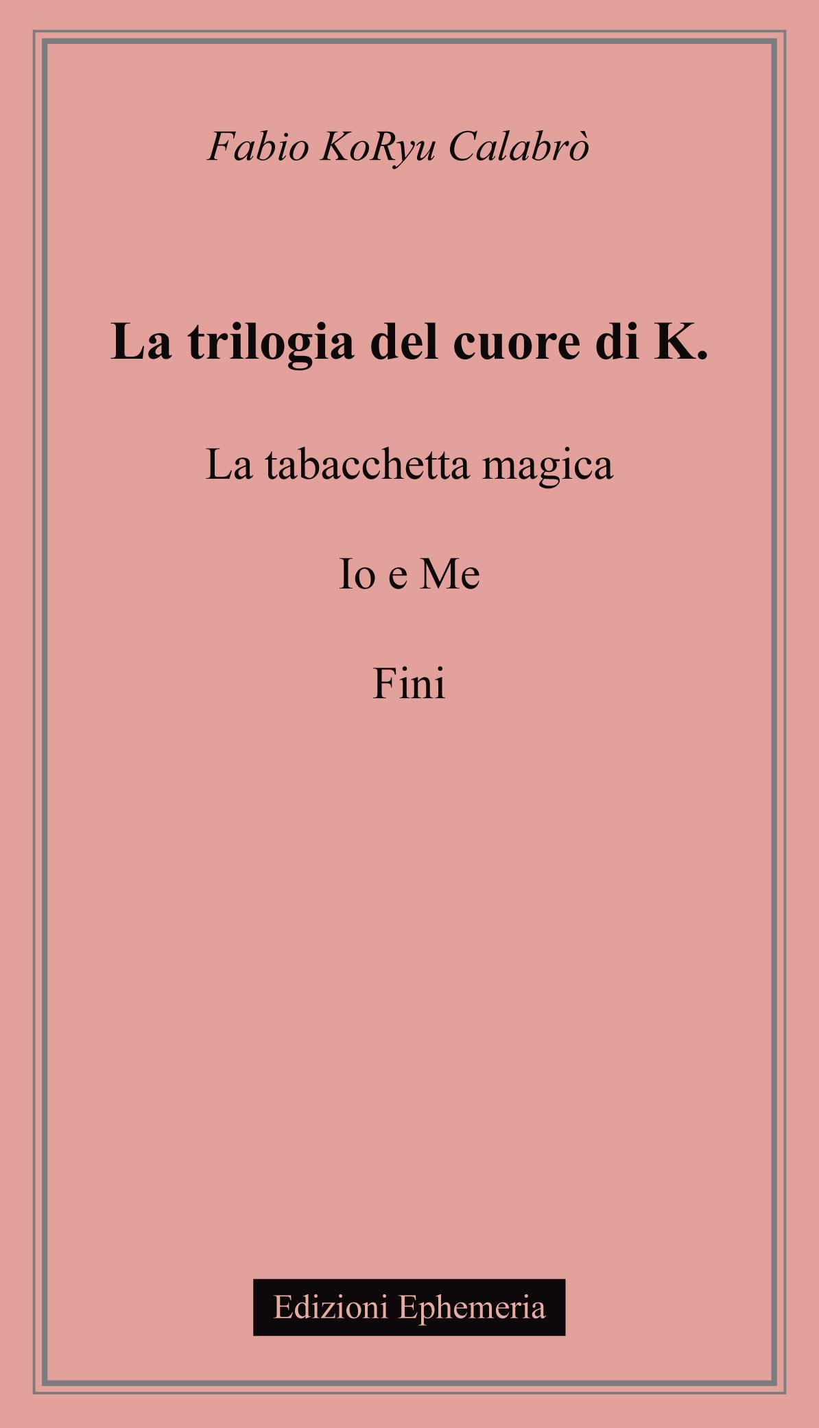 """""""La trilogia del cuore di K."""" – Fabio KoRyu Calabrò"""