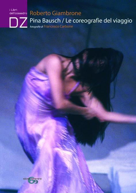 """""""Pina Bausch / Le coreografie del viaggio"""" – Roberto Giambrone"""