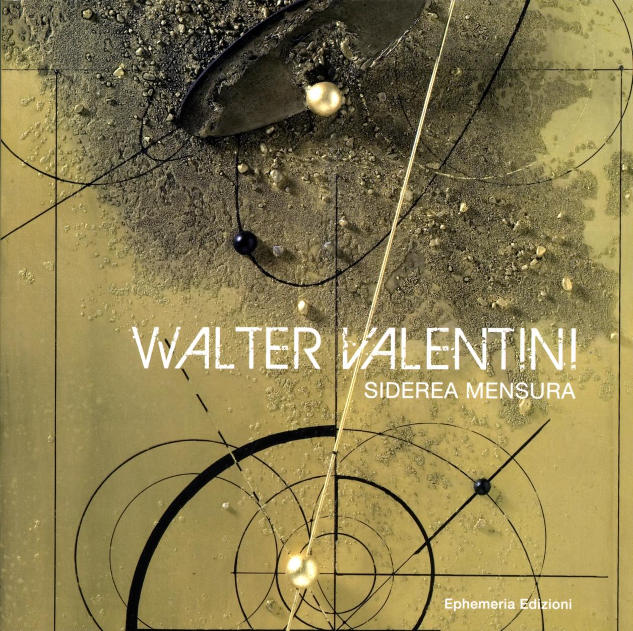 """""""Walter Valentini. Siderea mensura"""" a cura di Daniela Simoni"""