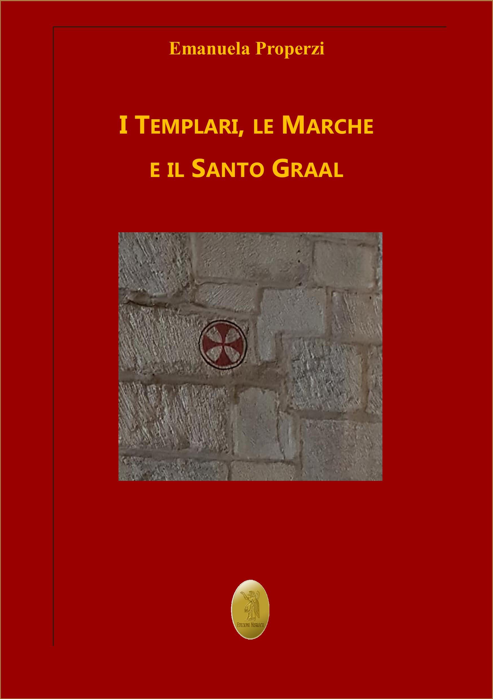 """""""I Templari, le Marche e il Santo Graal"""" di Emanuela Properzi"""