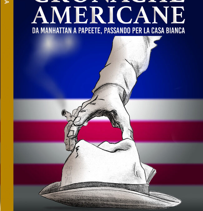 """Cronache americane – Da Manhattan a Papeete, passando per la Casa Bianca"" – Benny Manocchia"