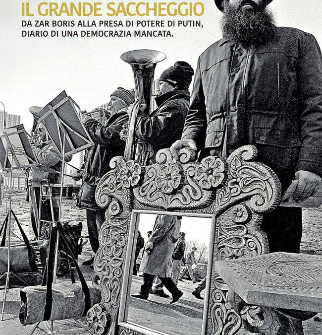 """""""Il grande saccheggio – Da zar Boris alla presa di potere di Putin, diario di una democrazia mancata"""" – Francesca Mereu"""